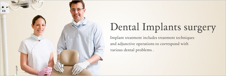 Dental Implants surgery Implant treatment includes treatment techniques and adjunctive operations to correspond with various dental problems.